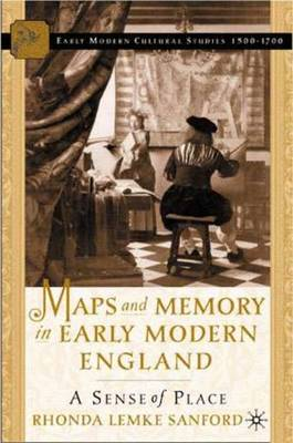 Maps and Memory in Early Modern England: A Sense of Place - Early Modern Cultural Studies Series (Hardback)