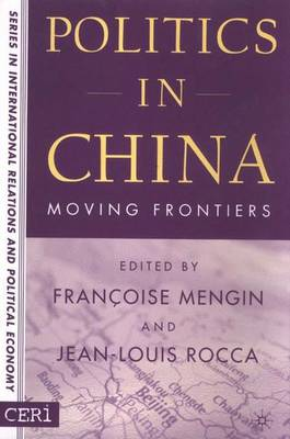 Politics in China: Moving Frontiers - CERI Series in International Relations and Political Economy (Hardback)