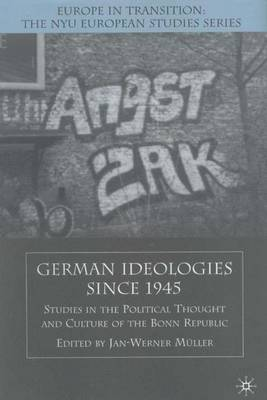 German Ideologies Since 1945: Studies in the Political Thought and Culture of the Bonn Republic - Europe in Transition: The NYU European Studies Series (Hardback)