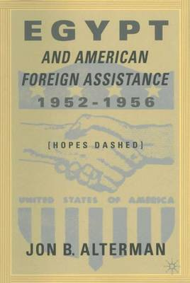 Egypt and American Foreign Assistance 1952-1956: Hopes Dashed (Hardback)