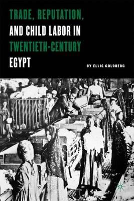 Trade, Reputation, and Child Labor in Twentieth-Century Egypt (Hardback)