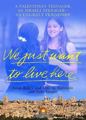 We Just Want to Live Here: A Palestinian Teenager, an Israeli Teenager, an Unlikely Friendship (Paperback)