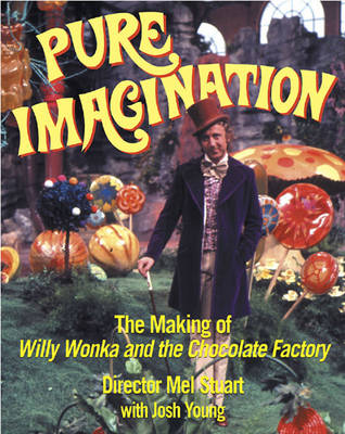 Pure Imagination: The Making of Willy Wonka and the Chocolate Factory (Paperback)