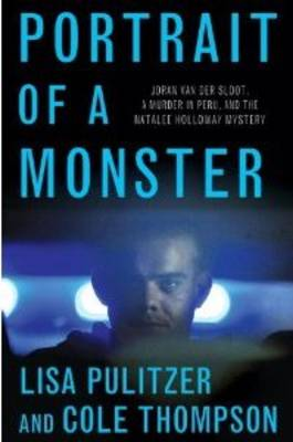 Portrait of a Monster: Joran van der Sloot, a Murder in Peru, and the Natalee Holloway Mystery (Hardback)