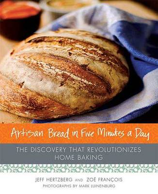 Artisan Bread in Five Minutes a Day: The Discovery That Revolutionizes Home Baking (Hardback)
