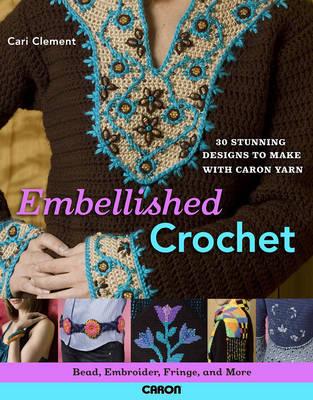 Embellished Crochet: 30 Stunning Designs to Make with Caron Yarn (Paperback)