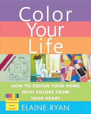 Color Your Life: How to Design Your Home with Colors from Your Heart (Hardback)