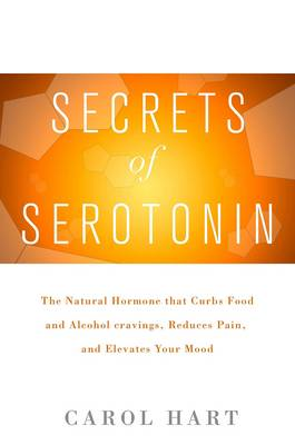 Secrets of Serotonin: The Natural Hormone That Curbs Food and Alcohol Cravings, Reduces Pain, and Elevates Your Mood (Paperback)