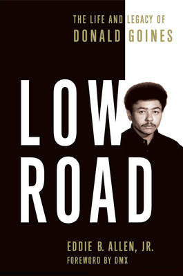 Low Road: The Life and Legacy of Donald Goines (Paperback)