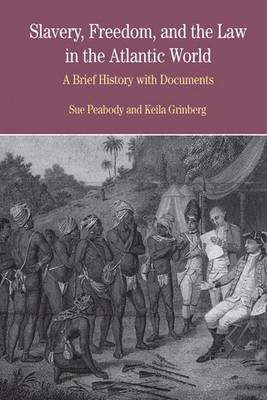 Slavery, Freedom and the Law in the Atlantic World: A Brief History with Documents - The Bedford Series in History and Culture (Paperback)