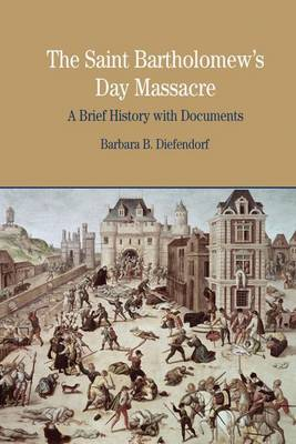 The St. Bartholomew's Day Massacre: A Brief History with Documents - The Bedford Series in History and Culture (Paperback)