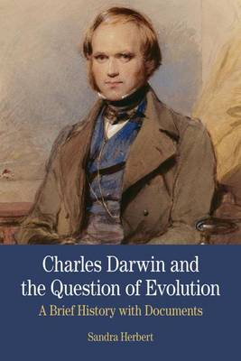 Charles Darwin and the Question of Evolution: A Brief History with Documents - The Bedford Series in History and Culture (Paperback)