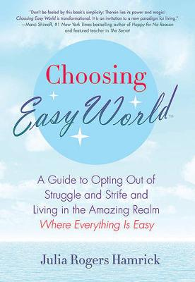 Choosing Easy World: A Guide to Opting Out of Struggle and Strife and Living in the Amazing Realm Where Everything Is Easy (Paperback)