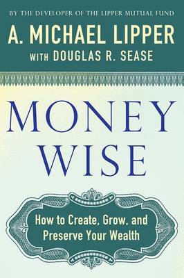 Money Wise: How to Create, Grow, and Preserve Your Wealth (Paperback)