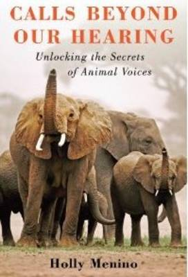 Calls Beyond Our Hearing: Unlocking the Secrets of Animal Voices (Hardback)