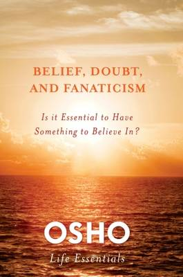 Belief, Doubt and Fanaticism: Is it Essential to Have Something to Believe In? (Paperback)