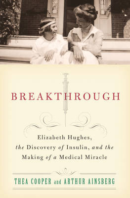 Breakthrough: Elizabeth Hughes, the Discovery of Insulin, and the Making of a Medical Miracle (Paperback)