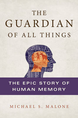 The Guardian of All Things: The Epic Story of Human Memory (Hardback)