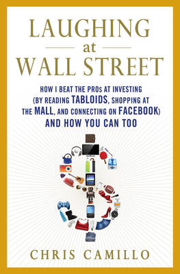 Laughing at Wall Street: How I Beat the Pros at Investing (by Reading Tabloids, Shopping at the Mall, and Connecting on Facebook) and How You Can Too (Hardback)