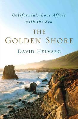 The Golden Shore: California's Love Affair with the Sea (Hardback)