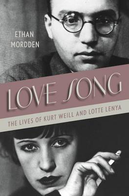 Love Song: The Lives of Kurt Weill and Lotte Lenya (Hardback)
