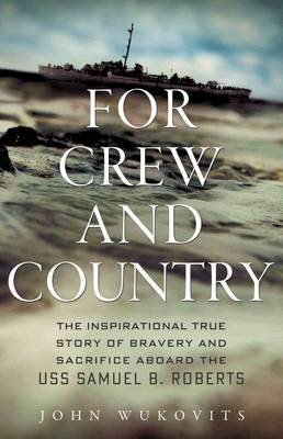 For Crew and Country: The Inspirational True Story of Bravery and Sacrifice Aboard the USS Samuel B. Roberts (Hardback)