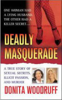 Deadly Masquerade: A True Story of Sexual Secrets, Illicit Passion and Murder (Paperback)