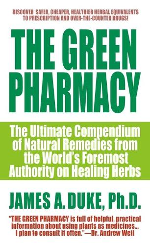 The Green Pharmacy: The Ultimate Compendium of Natural Remedies from the World's Foremost Authority on Healing Herbs - Green Pharmacy 1 (Paperback)