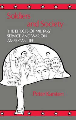 Soldiers and Society: The Effects of Military Service and War on American Life (Hardback)