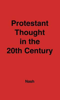 Protestant Thought in the Twentieth Century: Whence & Whither? (Hardback)