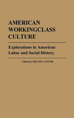 American Workingclass Culture: Explorations in American Labor and Social History (Hardback)