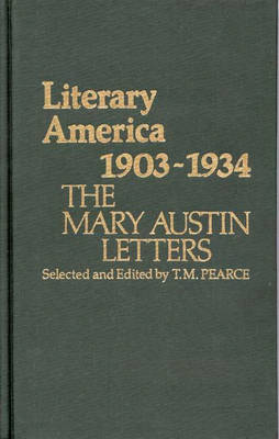 Literary America, 1903-1934: The Mary Austin Letters (Hardback)