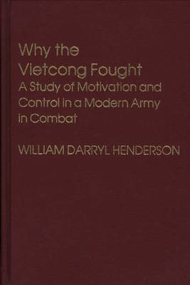 Why the Vietcong Fought: A Study of Motivation and Control in a Modern Army in Combat (Hardback)