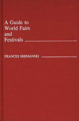 A Guide to World Fairs and Festivals (Hardback)