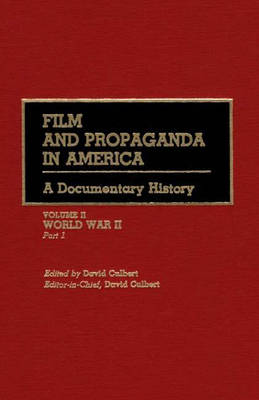 Film and Propaganda in America: World War II v.2: A Documentary History (Hardback)