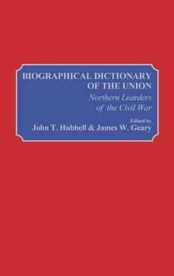 Biographical Dictionary of the Union: Northern Leaders of the Civil War (Hardback)
