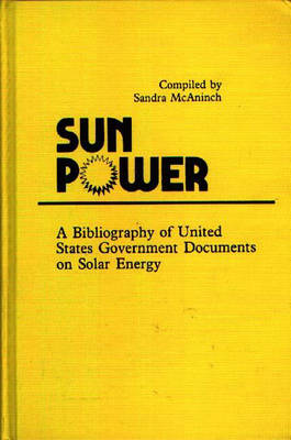 Sun Power: A Bibliography of United States Government Documents on Solar Energy (Hardback)
