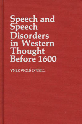 Speech and Speech Disorders in Western Thought before 1600 (Hardback)