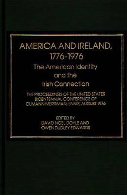 America and Ireland, 1776-1976: The American Identity and the Irish Connection (Hardback)