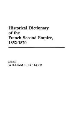 Historical Dictionary of the French Second Empire, 1852-1870 (Hardback)