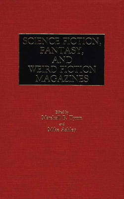 Science Fiction, Fantasy, and Weird Fiction Magazines - Historical Guides to the World's Periodicals and Newspapers (Hardback)