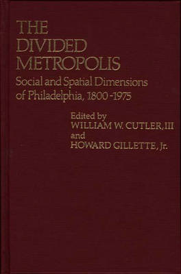 The Divided Metropolis: Social and Spatial Dimensions of Philadelphia, 1800-1975 (Hardback)