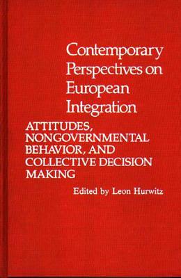 Contemporary Perspectives on European Integration: Attitudes, Nongovernmental Behavior, and Collective Decision Making (Hardback)