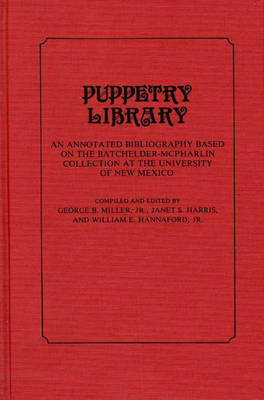 Puppetry Library: An Annotated Bibliography Based on the Batchelder-McPharlin Collection at the University of New Mexico (Hardback)