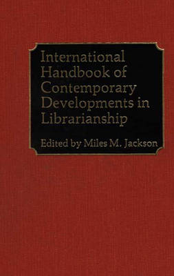 International Handbook of Contemporary Developments in Librarianship (Hardback)