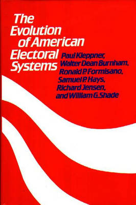 The Evolution of American Electoral Systems (Hardback)