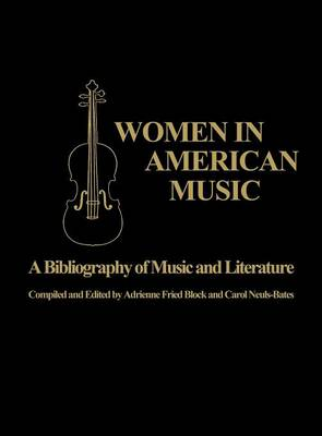 Women in American Music: A Bibliography of Music and Literature (Hardback)