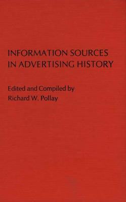 Information Sources in Advertising History. (Hardback)