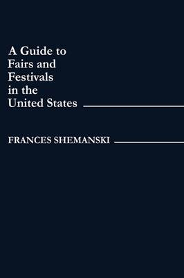 A Guide to Fairs and Festivals in the United States (Hardback)