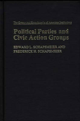 Political Parties and Civic Action Groups - The Greenwood Encyclopedia of American Institutions (Hardback)